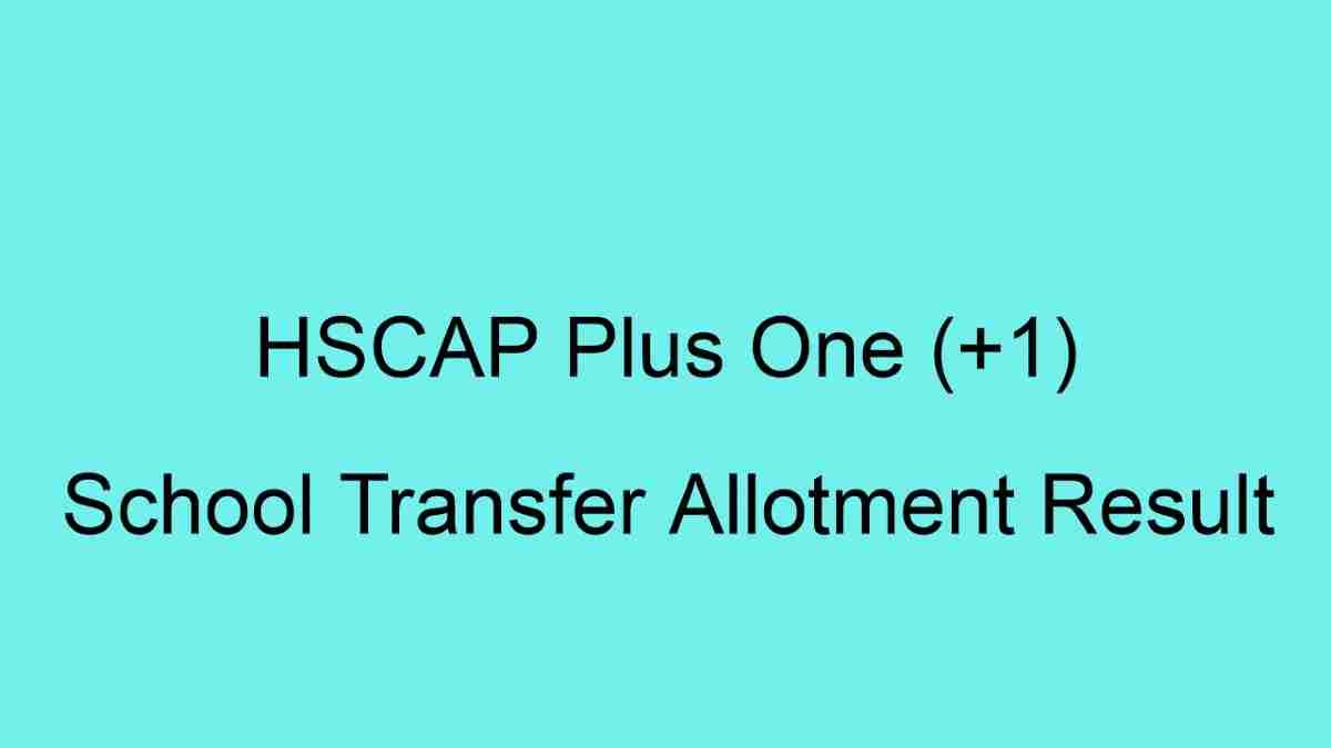 HSCAP Plus One (+1) School Transfer Allotment Result