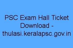 PSC Exam Hall ticket download - thulasi.keralapsc.gov.in