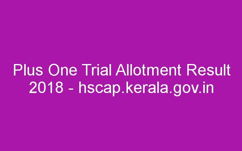 Plus One Trial Allotment Result at www.hscap.kerala.gov.in